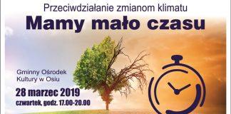 Przeciwdziałanie zmianom klimatu - Mamy Mało Czasu, Gminny Ośrodek Kultury w Osiu, 28 marca 2019 roku, czwartek, godzina 17:00 - 20:00